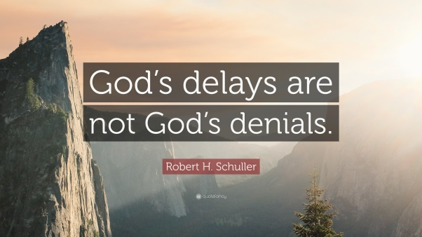387009-robert-h-schuller-quote-god-s-delays-are-not-god-s-denials